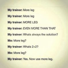 Horse trainer except mine says more leg then next time not so much leg!!!