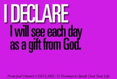 I will see each day as a gift from God.