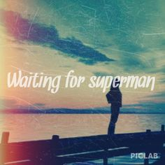 Waiting For Superman - Love this song. Waiting For Superman, Superman Love, Superman Wonder Woman, Music Lyrics, Music Quotes, Book Quotes, Best Songs, Love Songs, Always Love You