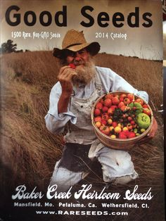 Baker Creek Heirloom Seeds: 1,500 rare, Non-GMO seeds. The catalogue is free! Go to www.rareseeds.com