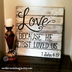 Wood signs sayings we love because He first loved us sign