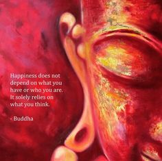 Happiness is not depending what you have. It solely relies on what you think.