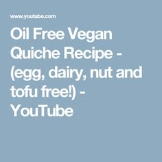 Oil Free Vegan Quiche Recipe - (egg, dairy, nut and tofu free!) - YouTube
