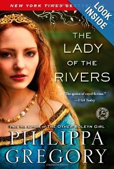 The Lady of the Rivers: A Novel (The Cousins' War): Philippa Gregory.  Jacquetta, Princess of Luxembourg and descendant of Melusina the Water Goddess and Mermaid.  First Lady in Waiting at the Lancaster court, mother of Elizabeth Woodville the White Queen.  _/