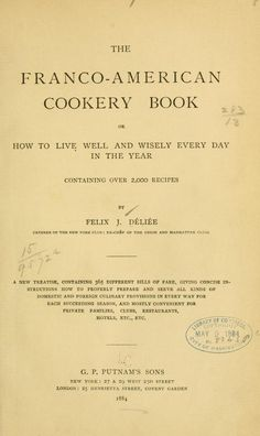 1844  The Franco-American cookery book;  640pp   or, How to li...