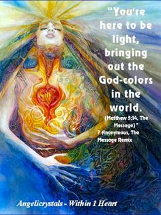 """""""You're here to be light, bringing out the God-colors in the world."""" (Matthew 5:14, The Message) Anonymous, The Message Remix"""