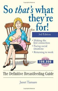 So That's What They're For!: The Definitive Breastfeeding Guide by Janet Tamaro