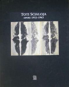 SCIALOJA Toti, Toti Scialoja. Opere 1955-1963. Milano, Skira, 1999.