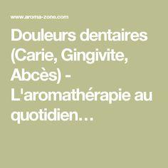 Douleurs dentaires (Carie, Gingivite, Abcès) - L'aromathérapie au quotidien…