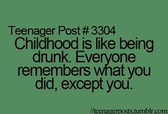 That's so true.... When someone recalls that memory and describes what silly thing I was doing i'm like.....Where was I !??!??