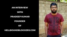 [BI – 04] An Interview With Pradeep Kumar – Founder of HellBoundBloggers.com Online Interview, How To Make Money, Blog