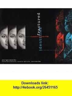 Fractured Identities Cambodias Children of War (9780931507106) James Higgins, Joan Ross , ISBN-10: 0931507103  , ISBN-13: 978-0931507106 ,  , tutorials , pdf , ebook , torrent , downloads , rapidshare , filesonic , hotfile , megaupload , fileserve