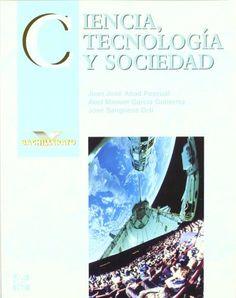 Ciencia, tecnología y sociedad / Juan J. Abad Pascual, Abel Manuel García Gutiérrez, José Sangüesa Ortí