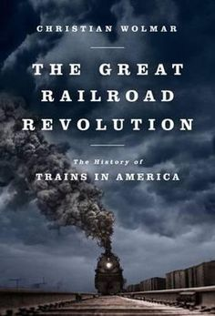 """Read """"The Great Railroad Revolution The History of Trains in America"""" by Christian Wolmar available from Rakuten Kobo. America was made by the railroads. The opening of the Baltimore & Ohio line––the first American railroad––in the s. Tenerife, Date, San Fernando Cadiz, Hell On Wheels, Train Art, A Hundred Years, Economic Development, Book Nooks, Train Travel"""