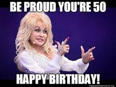 """101 Happy Birthday Memes - """"Be proud you're Happy birthday! 50th Birthday Meme, 50th Birthday Messages, Birthday Drinks, First Birthday Parties, Happy Birthday In Chinese, Very Happy Birthday, Happy Birthday Quotes, Dolly Parton, Turning 50"""