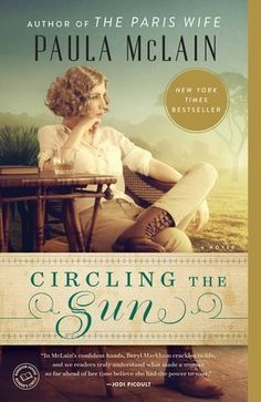 NEW YORK TIMES BESTSELLER Paula McLain is considered the new star of historical fiction, and for good reason. Fans of The Paris Wife will be captivated by Circling the Sun, which . is both beautif Good Books, Books To Read, My Books, Reading Lists, Book Lists, Reading Room, Beryl Markham, The Paris Wife, Best Historical Fiction