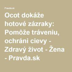 Ocot dokáže hotové zázraky: Pomôže tráveniu, ochráni cievy - Zdravý život - Žena - Pravda.sk