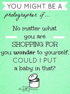 You might be a photographer if.... ~ Allure M Photography