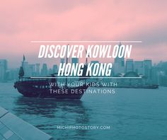 Michi Photostory: Discover Kowloon Hong Kong With Your Kids With These Destinations