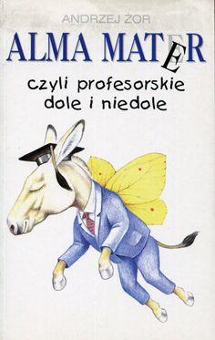"""""""Alma Mater czyli profesorskie dole i niedole"""" Andrzej Żor Cover by Dariusz Miroński Published by Wydawnictwo Iskry 1997"""