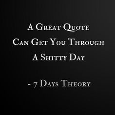 """A great quote can get you through a shitty day."""