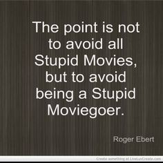 I love this quote!  Roger Ebert RIP 4/4/13