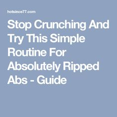 Stop Crunching And Try This Simple Routine For Absolutely Ripped Abs - Guide