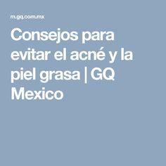 Consejos para evitar el acné y la piel grasa   GQ Mexico