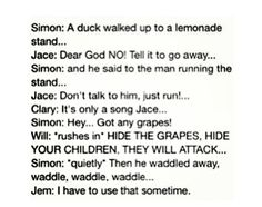 the duck song... Good old Jem. 'I have to use that sometime'