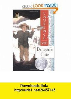 Dragons Gate (Golden Mountain Chronicles, 1867) (9780064404891) Laurence Yep , ISBN-10: 0064404897  , ISBN-13: 978-0064404891 ,  , tutorials , pdf , ebook , torrent , downloads , rapidshare , filesonic , hotfile , megaupload , fileserve