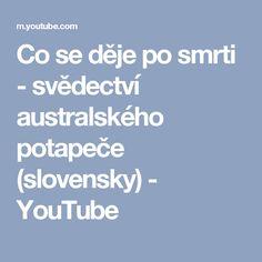 Co se děje po smrti - svědectví australského potapeče (slovensky) - YouTube