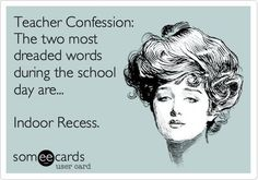 """lol. Ain't that the truth. At our school, it's  """"teachers, we are now following the rainy day schedule"""" ugh."""
