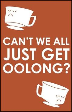 can't we all just get oolong?