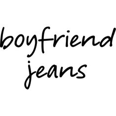 BoyfriendJeans2 ❤ liked on Polyvore featuring words, text, jeans, filler, phrase, quotes and saying
