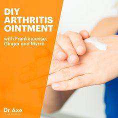 DIY Arthritis Ointment with7 , Frankincense, Ginger and Myrrh - Dr. Axe