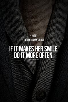 If it makes her smile do it more often