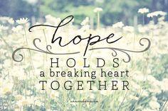 Hope holds a breaking heart together  Ann Voskamp