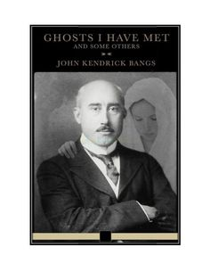 #Onbooks Ghosts I Have Met and Some Others by #John_Kendrick_Bangs edubilla.com  http://www.edubilla.com/onbook/ghosts-i-have-met-and-some-others/