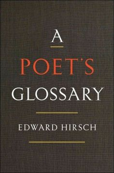 A Poet's Glossary - A joyful, elegant glossary of poetic terms spanning centuries and continents, from the famed poet and author of the bestselling How to Read a Poem (And Fall in Love with Poetry).