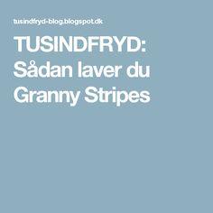 TUSINDFRYD: Sådan laver du Granny Stripes