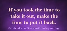 """Organizing quote - """"If you took the time..."""" Tips, strategies, suggestions and stories can be found on our website: http://LessonsFromOrganizing.com . Also daily information can be found by LIKING us on Facebook at: http://Facebook.com/LessonsFromOrganizing, and join us on Twitter @lforganizing"""