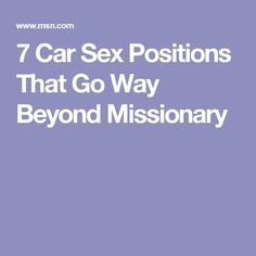 7 Car Sex Positions That Go Way Beyond Missionary