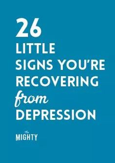 26 Little Signs You're Recovering From Depression