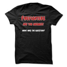(Tshirt Discount Today) Firefighters are the answer [Teeshirt 2016] Hoodies, Funny Tee Shirts
