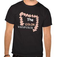 Funny Gastroenterologist T-Shirts http://www.zazzle.com/funny_gastroenterologist_t_shirts_colon_whisperer-235889644280810664?rf=238282136580680600