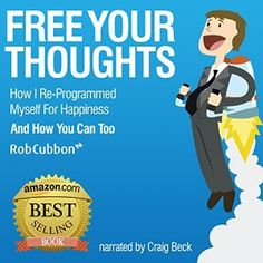 How I Reprogrammed Myself for Happiness and How You Can Too: Freedom of Thoughts, Finance, Time, and Location, Book 1 By Rob Cubbon Narrated by Craig Beck Buy this book on Audible.com now Do you feel trapped? This audiobook will add more...