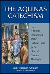Aquinas Catechism - The essentials of the Catholic Faith— clearly & beautifully explained by one of the Church's greatest thinkers!