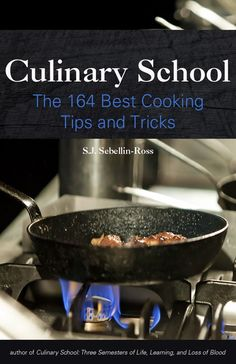 """The curated kitchen: """"Culinary School: The 164 Best Cooking Tips and Tricks"""""""