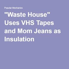 """Waste House"" Uses VHS Tapes and Mom Jeans as Insulation"