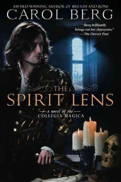 The Spirit Lens: A Novel of the Collegia Magica by Carol Berg  Historical Fantasy. In the kingdom of Sabria, where magic and natural science vie for supremacy, King Phillipe survives an assassination attempt that shows signs of sorcery. To find the culprit, he turns to distant relative Portier de Duplais, a failed student of magic who has since carved out a career as the Collegia Magica's head librarian.